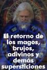 El regreso de los magos, de los brujos, adivinos y demás supersticiones
