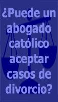 �Puede un abogado cat�lico aceptar casos de divorcio?