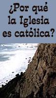 �Por qu� la Iglesia es cat�lica?
