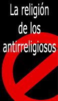 La religi�n de los antirreligiosos