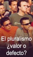 El pluralismo, �valor o defecto?