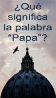 ¿Porqué al Papa se le llama así?